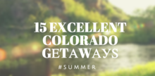 15 Excellent Colorado Getaways