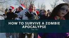 How to Survive a Zombie Apocalypse Part Two