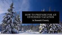 How to Prepare for an Extended Vacation in Summit County