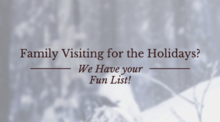 Family Visiting for the Holidays? We Have your Fun List!