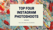 Top Four Instagram Photoshoots You Can Snap In Colorado