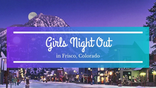 Girls Night Out in Frisco Colorado